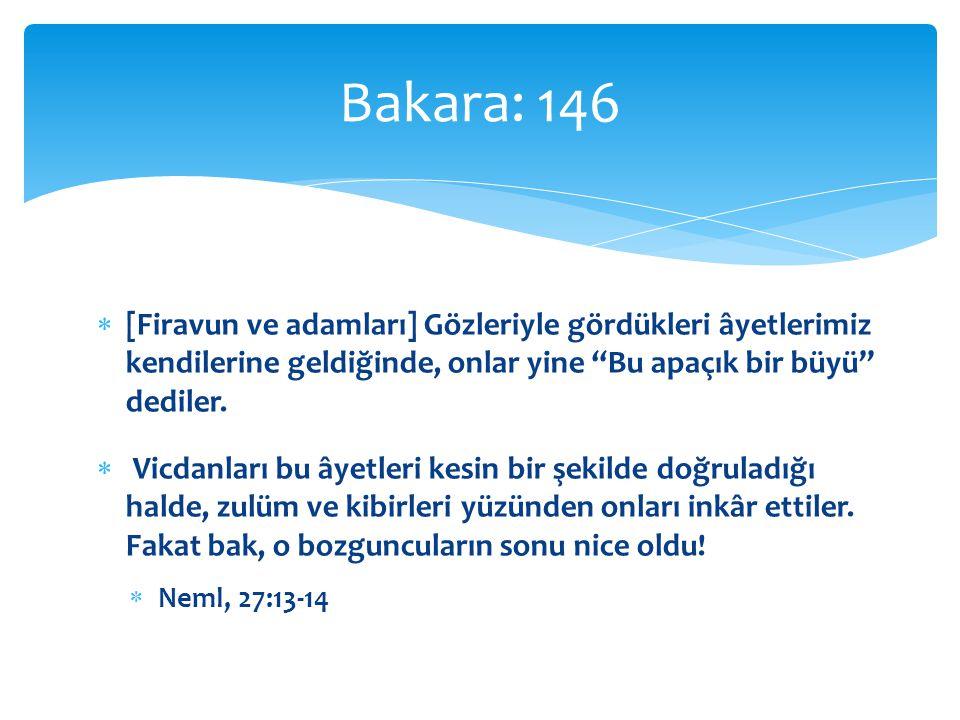 Bakara: 146 [Firavun ve adamları] Gözleriyle gördükleri âyetlerimiz kendilerine geldiğinde, onlar yine Bu apaçık bir büyü dediler.